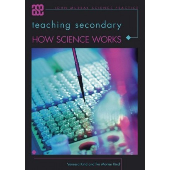 Teaching Secondary How Science Works (ASE John Murray Science Practice)