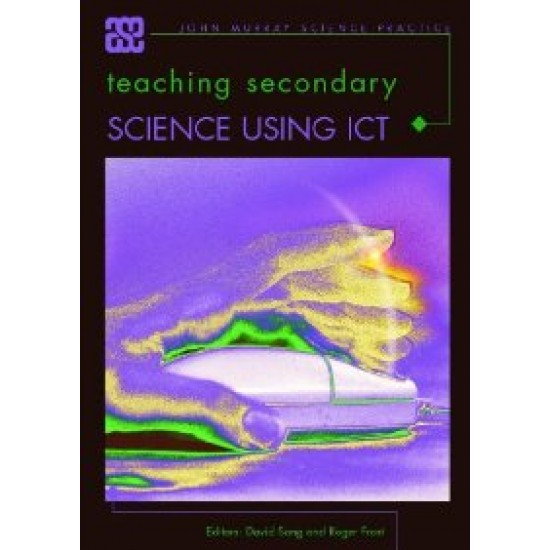 Teaching Secondary Science Using ICT (ASE John Murray Science Practice)