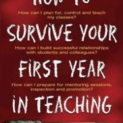 USED - How to Survive Your First Year in Teaching