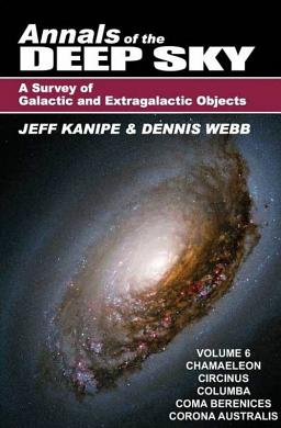 Annals of the Deep Sky: A Survey of Galactic and Extragalactic Objects by Jeff Kanipe and Dennis Webb, Volume 6