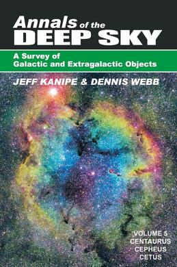 Annals of the Deep Sky: A Survey of Galactic and Extragalactic Objects by Jeff Kanipe and Dennis Webb, Volume 5