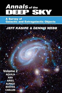 Annals of the Deep Sky: A Survey of Galactic and Extragalactic Objects by Jeff Kanipe and Dennis Webb, Volume 2
