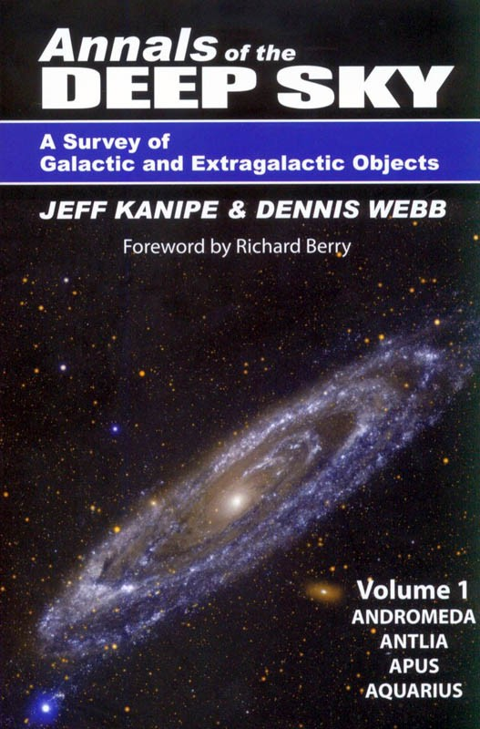 Annals of the Deep Sky: A Survey of Galactic and Extragalactic Objects by Jeff Kanipe and Dennis Webb, Volume 1
