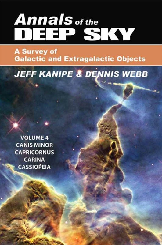 Annals of the Deep Sky: A Survey of Galactic and Extragalactic Objects by Jeff Kanipe and Dennis Webb, Volume 4